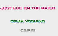 "Erika Yoshino ""Just Like on the Radio"""